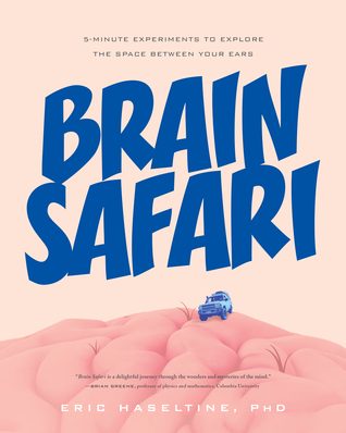 Brain Safari: 5-Minute Experiments to Explore the Space Between Your Ears