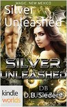 Silver Unleashed (Magic, New Mexico Kindle Worlds Novella)