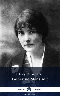 Complete Works of Katherine Mansfield