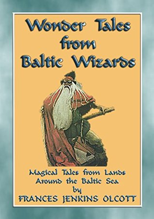Wonder Tales from Baltic Wizards - 41 tales from the North and East Baltic Sea: 41 children's stories from the Northern arm of the Amber Road