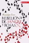 Rebelión de sangre y rosas by Rosalyn Eves