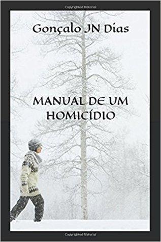 Manual de um Homicídio by Gonçalo J. Nunes Dias