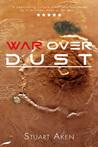 War Over Dust (Generation Mars #2)
