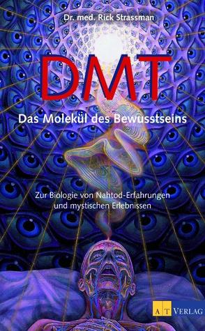 DMT:  Das Molekül des Bewusstseins - Zur Biologie von Nahtod Erfahrungen und Mystischen Erlebnissen