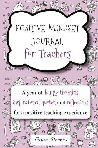 Positive Mindset Journal for Teachers: A Year of Happy Thoughts, Inspirational Quotes, and Reflections for a Positive Teaching Experience