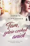 Tam, gdzie czekał anioł by Dorota Schrammek