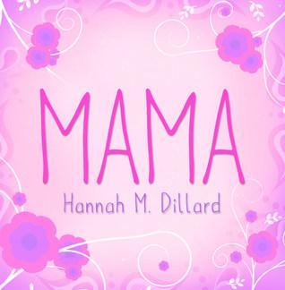 Mama by Hannah M. Dillard