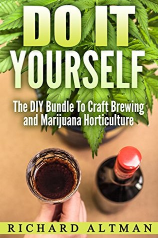 Do It Yourself: The DIY Bundle to Craft Brewing and Marijuana Horticulture