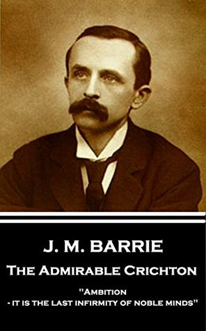 """The Admirable Crichton: """"Ambition - it is the last infirmity of noble minds"""""""
