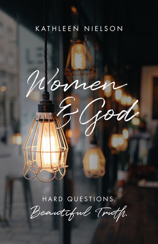 Women and God: Hard Questions, Beautiful Truth