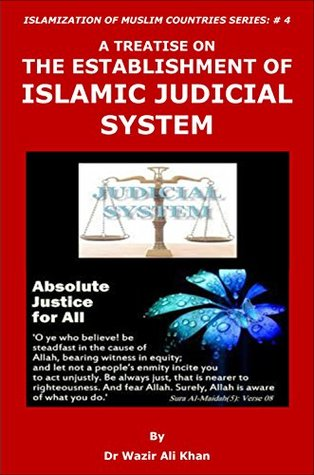 A TREATISE ON THE ESTABLISHMENT OF ISLAMIC JUDICIAL SYSTEM (ISLAMIZATION OF MUSLIM COUNTRIES Book 4)