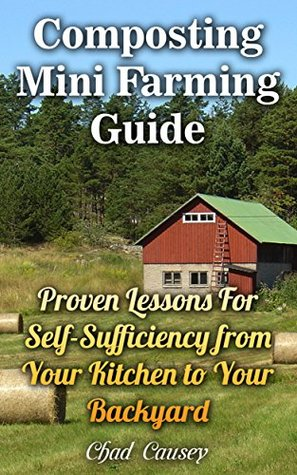 Composting Mini Farming Guide: Proven Lessons For Self-Sufficiency from Your Kitchen to Your Backyard