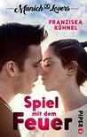 Munich Lovers - Spiel mit dem Feuer by Franziska Kühnel