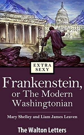 Frankenstein, or The Modern Washingtonian -- The Walton Letters