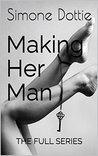 Making Her Man: THE FULL 5 BOOK SERIES
