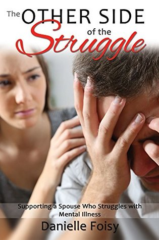 The Other Side of the Struggle: Supporting a Spouse Who Struggles with Mental Illness
