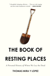 The Book of Resting Places: A Personal History of Where We Lay the Dead