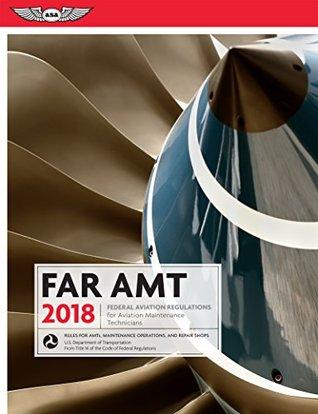FAR-AMT 2018: Federal Aviation Regulations for Aviation Maintenance Technicians (FAR/AIM series)