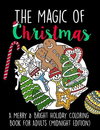 The Magic of Christmas: A Merry & Bright Holiday Coloring Book for Adults (Midnight Edition): Relaxation, Meditation, Stress Relief for Grown Ups (Black Background Adult Coloring Books)