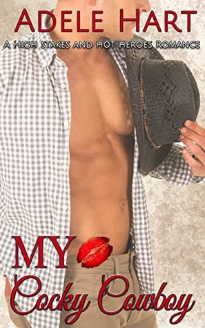 My Cocky Cowboy: A High Stakes and Hot Heroes Romance