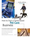 How to Start a Home-Based Pet Care Business (Home-Based Business Series)