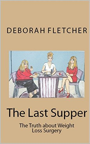 The Last Supper : The Truth About Weight Loss Surgery