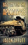 A Bad Day For The Apoclypse: A Zombie Novel