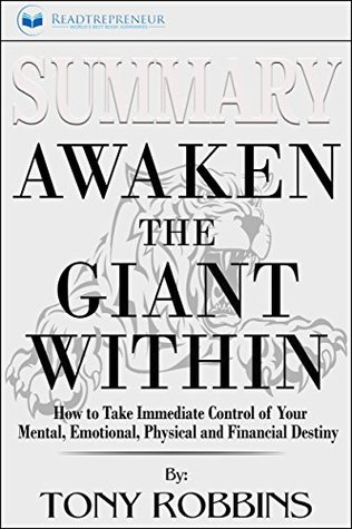 Summary: Awaken the Giant Within: How to Take Immediate Control of Your Mental, Emotional, Physical and Financial
