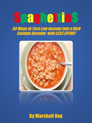 Spaghettios: Fifty Ways to Turn a Poor Income into a Rich Savings Account with Less Effort