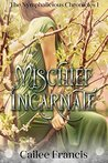 Mischief Incarnate (The Nymphalicious Chronicles, #1)