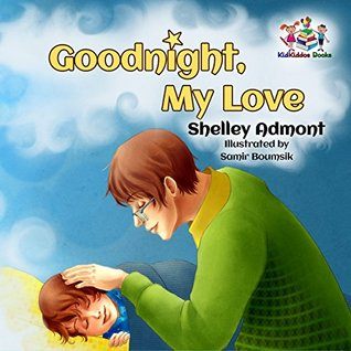 Goodnight, My Love! (bedtime story books for kids, children's picture books, goodnight stories) (Children's Bedtime Collection)
