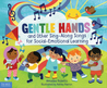Gentle Hands and Other Sing-Along Songs for Social-Emotional Learning