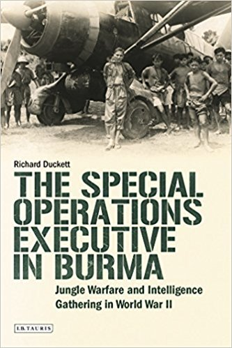 The Special Operations Executive in Burma: Jungle Warfare and Intelligence Gathering in WW2