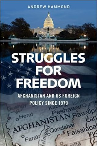 Struggles for Freedom: Afghanistan and US Foreign Policy Since 1979