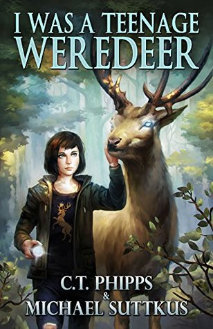 I Was a Teenage Weredeer by C.T. Phipps