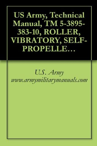 US Army, Technical Manual, TM 5-3895-383-10, ROLLER, VIBRATORY, SELF-PROPELLED, TYPE II, CATERPILLAR MODEL CS-563D, NSN 3895-01-456-2735, CONTRACT NO. DAAE07-98-C-S007, military manuals