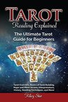 Book cover for Tarot Reading Explained: Tarot Overview, Basics of Tarot Reading, Major and Minor Arcana, Interpretations, History, Reading Techniques, and More! The Ultimate Tarot Guide for Beginners