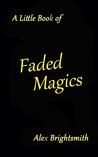 A Little Book of Faded Magics