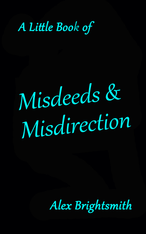 A Little Book of Misdeeds and Misdirection