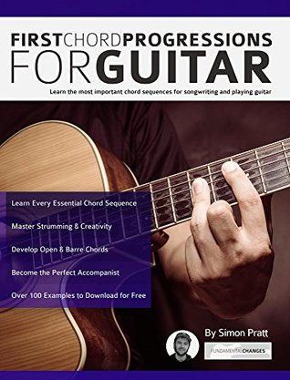 First Chord Progressions for Guitar: Learn the most important chord sequences for songwriting and playing guitar