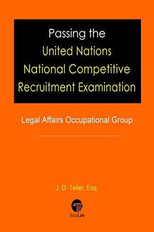 Passing the United Nations National Competitive Recruitment Examination (Young Professionals Programme Exam): Legal Affairs Occupational Group (Professional Examination Success Guides Book 2)