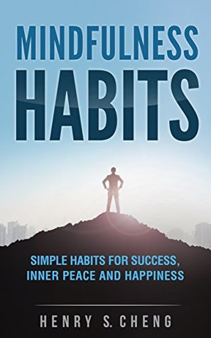 Mindfulness Habits: Simple Habits for Success, Inner Peace and Happiness