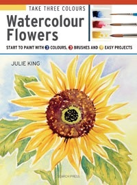 Take 3 Colours: Watercolour Flowers: Start to Paint with 3 Colours, 3 Brushes and 9 Easy Projects