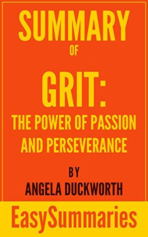 Summary of Grit: The Power of Passion and Perseverance by Angela Duckworth - Concise and Succinct EasySummaries (EasySummaries Self-Help Book 4)