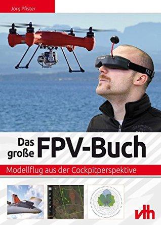 Das große FPV-Buch: Modellflug aus der Cockpitperspektive