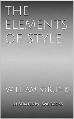 THE ELEMENTS OF STYLE (ILLUSTRATED): SWB BOOKS