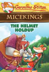 The Helmet Holdup (Geronimo Stilton Micekings #6)
