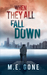 When They All Fall Down by M.E. Gone