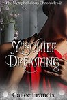 Mischief Dreaming (The Nymphalicious Chronicles, #2)