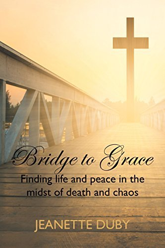 Bridge to Grace: Finding life and peace in the midst of death and chaos